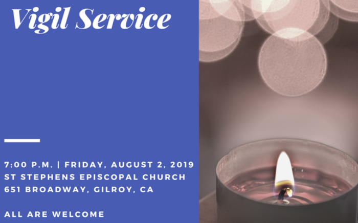 Evening Vigil Service - Friday, August 2, 2019, St. Stephens Episcopal Church, Gilroy, CA. All are welcome